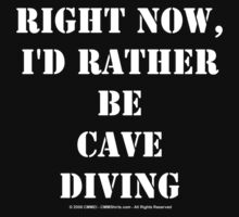 Right Now, I'd Rather Be Cave Diving - White Text by cmmei