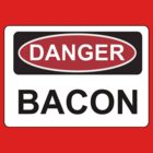 Danger Bacon - Warning Sign by graphix