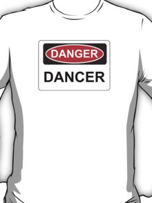 Danger Dancer - Warning Sign T-Shirt