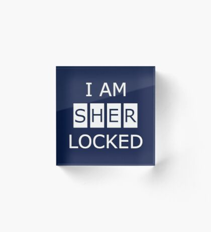 I am SHERlocked Acrylic Block
