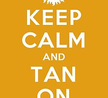 Keep Calm and Tan On (DS) by rachaelroyalty