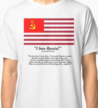 Donald Trump:  An ODE to my Russian Lovers! Classic T-Shirt