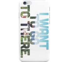 I want to go to there. iPhone Case/Skin
