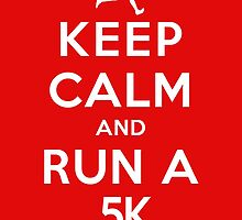 Keep Calm and Run a 5k Male (DS) by rachaelroyalty