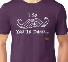 "I So ""Facial Hair"" You To Dance? Unisex T-Shirt"