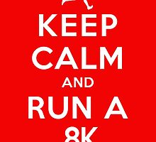 Keep Calm and Run a 8k Male (DS) by rachaelroyalty