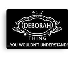 It's A Deborah Thing.. You Wouldn't Understand! Canvas Print