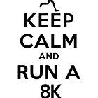 Keep Calm and Run a 8k Female (LS) by rachaelroyalty
