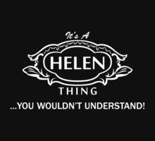 It's A Helen Thing.. You Wouldn't Understand! T-Shirt