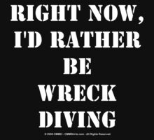 Right Now, I'd Rather Be Wreck Diving - White Text by cmmei
