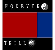 Forever Trill☯ Photographic Print