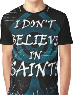I Don't Believe in Saints Graphic T-Shirt