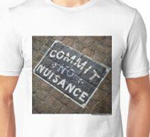 Commit no nuisance Unisex T-Shirt