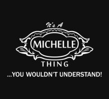 It's A Michelle Thing.. You Wouldn't Understand! by omadesign