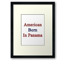 American Born In Panama  Framed Print