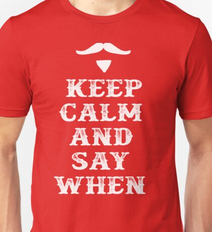 Keep Calm And Say When - Tombstone Unisex T-Shirt