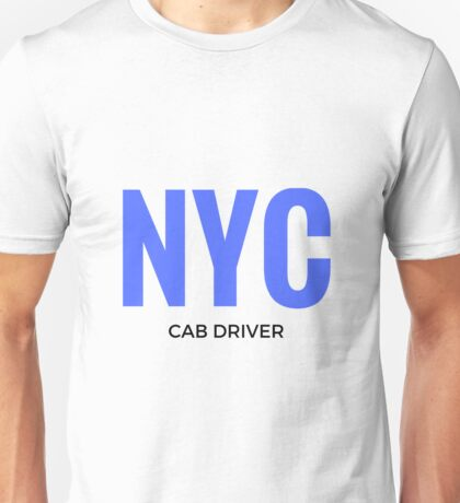 NYC CAB DRIVER NEW YORK CITY  Unisex T-Shirt