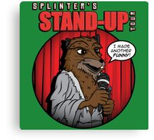 Splinter's Stand-Up Tour Canvas Print