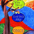 You Only Live This Day Once by KatrinaArt