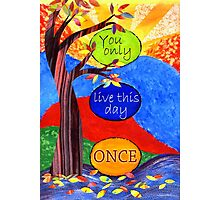 You Only Live This Day Once Photographic Print