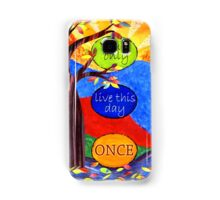 You Only Live This Day Once Samsung Galaxy Case/Skin