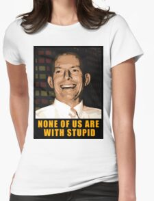 None of us are with stupid Womens Fitted T-Shirt