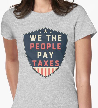 We the People Pay Taxes in America Womens Fitted T-Shirt