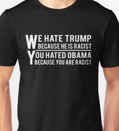 We Hate Trump Because He Is Racist Unisex T-Shirt