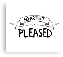 No artist is pleased Canvas Print