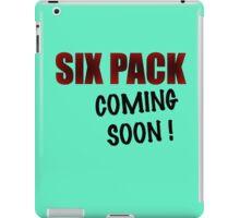 SIX PACK COMING SOON iPad Case/Skin