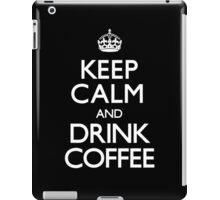Drink Coffee - Keep Calm and Carry On iPad Case/Skin