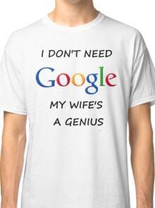 I DON'T NEED GOOGLE MY WIFE t-shirt Classic T-Shirt