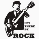 LET THERE BE ROCK by ralphyboy