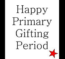Christmas Happy Primary Gifting Period Sarcastic Funny by 7RayedDesigns