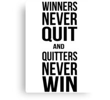 Winners never quit, quitters never win Canvas Print
