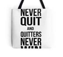 Winners never quit, quitters never win Tote Bag