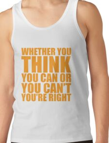 Whether you think you can or you can't, you're right Tank Top