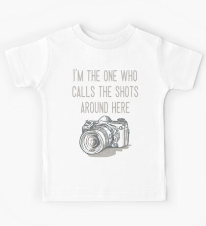 I'm the One Who Calls the Shots Around Here Photographers Kids Tee