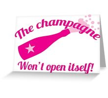 The Champagne won't open itself Greeting Card