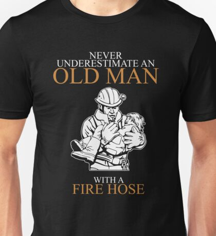 Never Underestimate Old Man Fire Hose Unisex T-Shirt