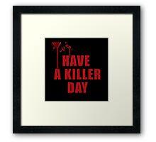 Have a Killer Day/ Dexter on black  Framed Print