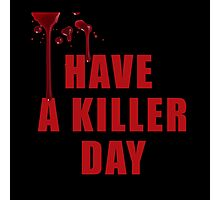 Have a Killer Day/ Dexter on black  Photographic Print