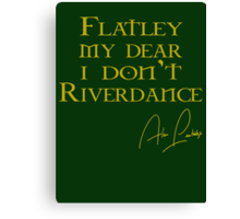 Flatley, My Dear, I Don't Riverdance! Canvas Print