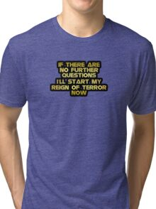 "Gold lettering with the message ""Start My Reign Of Terror Now"". Tri-blend T-Shirt"