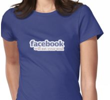 Facebook will eat  your soul :) Womens Fitted T-Shirt