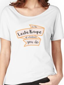 Be the Leslie Knope of whatever you do Women's Relaxed Fit T-Shirt