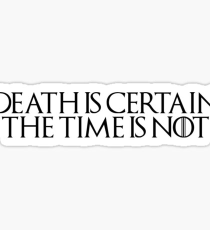 "Game of Thrones Quote: ""Death Is Certain, The Time Is Not"" Sticker"