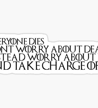 "Game of Thrones Quote: ""Everyone Dies, Don't Worry About Death, Instead Worry About Life And Take Charge Of It"" Sticker"