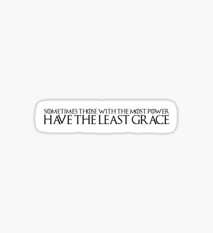 "Game of Thrones Quote: ""Sometimes Those With The Most Power Have The Least Grace"" Sticker"