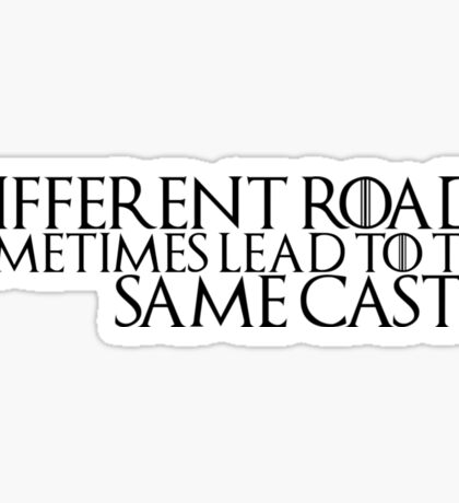 "Game of Thrones Quote: ""Different Roads Sometimes Lead To The Same Castle"" Sticker"